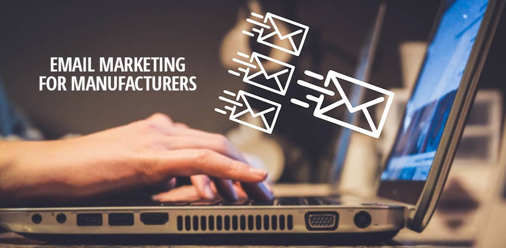 Email Marketing for Manufacturers