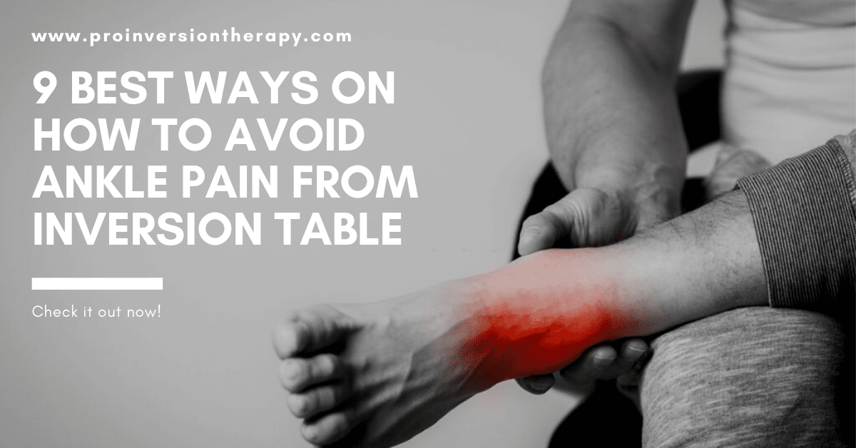 9 Best Ways on How to Avoid Ankle Pain from Inversion Table