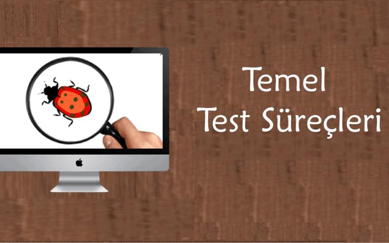 Yazılım Test Günlüğü: Temel Test Süreçleri