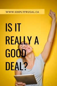 "Deals here. Deals there. Deals everywhere! Here are four questions to ask yourself to help you decide whether or not something really ""is"" a good deal."