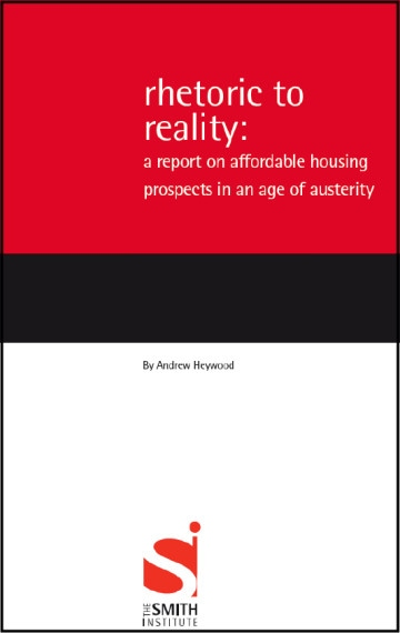 Rhetoric to Reality: A Report on Affordable Housing Prospects in an Age of Austerity