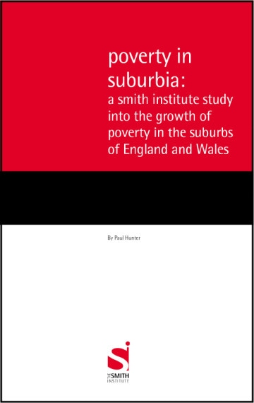 Poverty in suburbia: a Smith Institute study into the growth of poverty in the suburbs of England and Wales