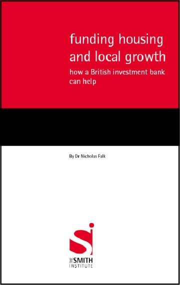 Funding Housing and Local Growth: how a British Investment Bank can help