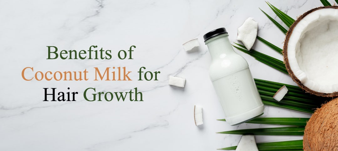 Benefits of Coconut Milk for Hair Growth: How to Use