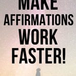 how to make affirmations work faster