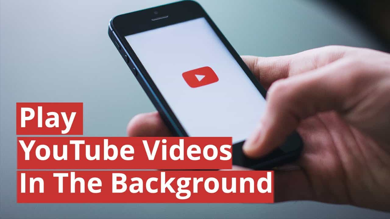 How to Play YouTube Videos in Background