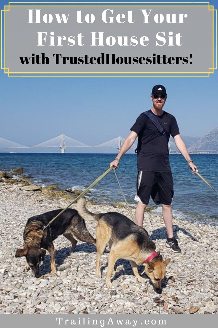 Wanting to get started house sitting and wondering how to get your first house sit through TrustedHousesitters? We have all the tips you\'ll need to get going! #housesitting #trustedhousesitters #petsitting #budgettravel
