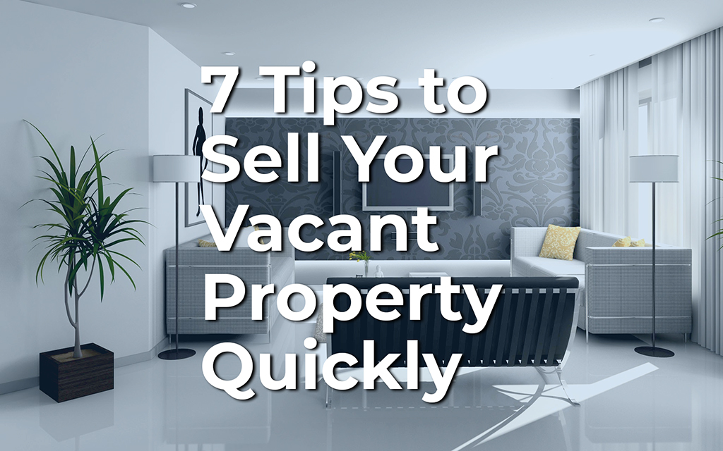 7 Tips to Sell Your Vacant Property Quickly presented by Almost Home Real Estate Services