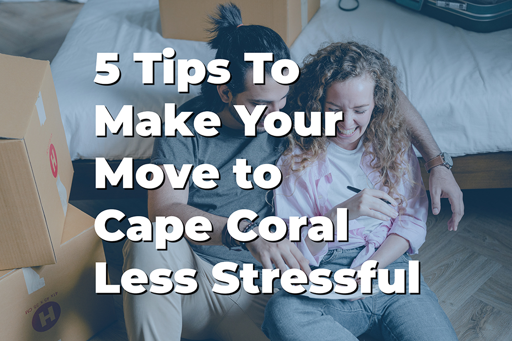 5 Tips To Make Your Move to Cape Coral Less Stressful presented by Almost Home Real Estate Services