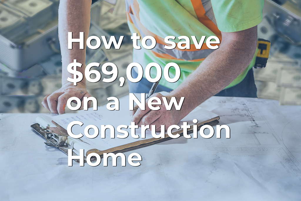 Almost Home Real Estate Services presents How to save 69000 on a New Construction Home