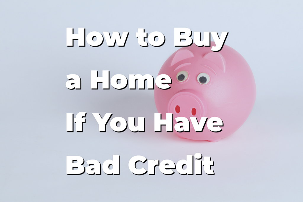 How to Buy a Home If You Have Bad Credit presented by Almost Home Real Estate Services