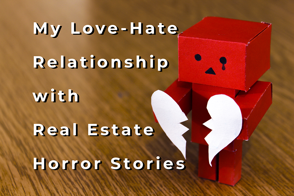 My Love-Hate Relationship with Real Estate Horror Stories