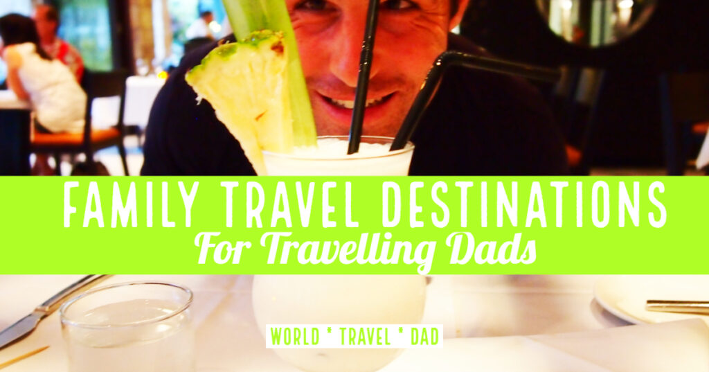 Family Travel Destinations for Dads