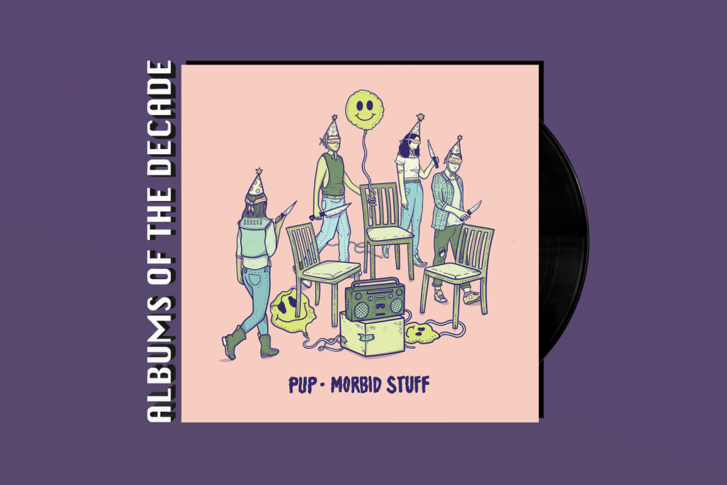 ALBUMS OF THE DECADE: PUP's 'Morbid Stuff'