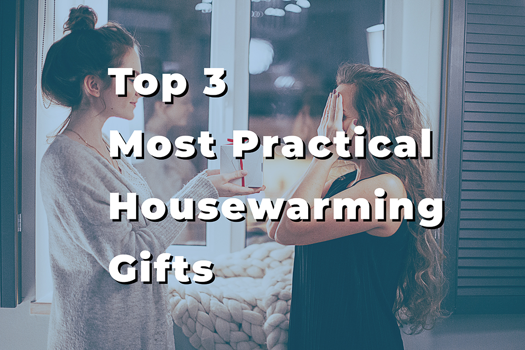 Top 3 Most Practical Housewarming Gifts