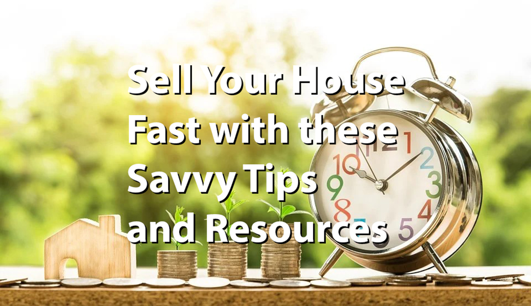 Sell Your House Fast With These Savvy Tips