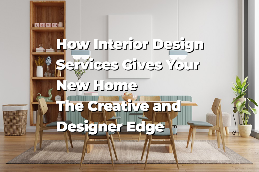 How Interior Design Services Gives Your New Home The Creative and Designer Edge