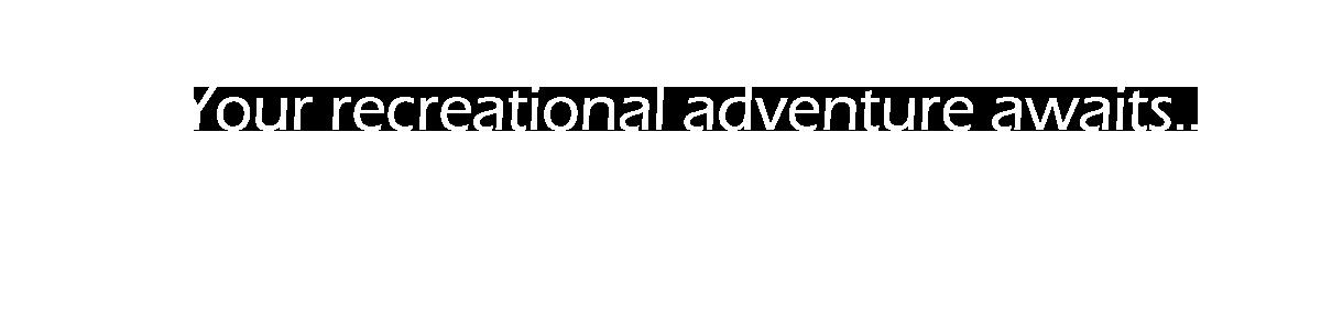 Your recreational adventure awaits text