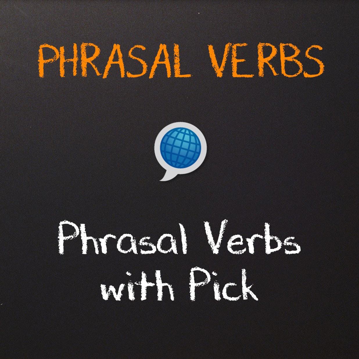 Phrasal Verbs: Pick
