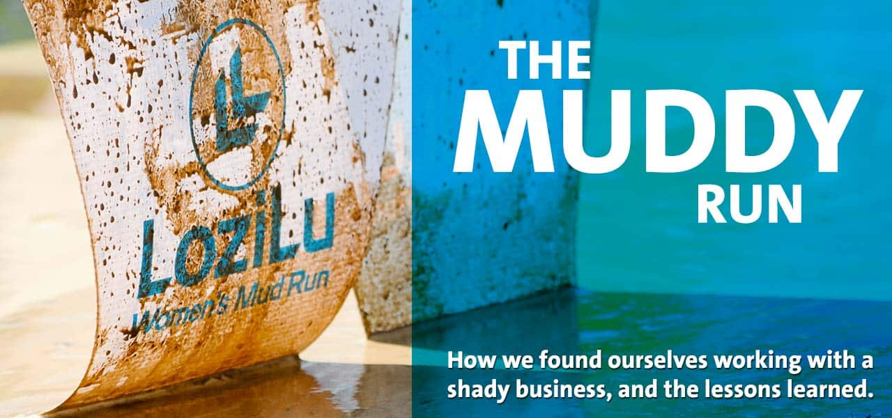 The Muddy Run - How We Found Ourselves Working With a Shady Business, and What We Learned