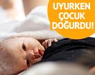 24 Yaşındaki Kadın Uykuda Doğum Yaptı