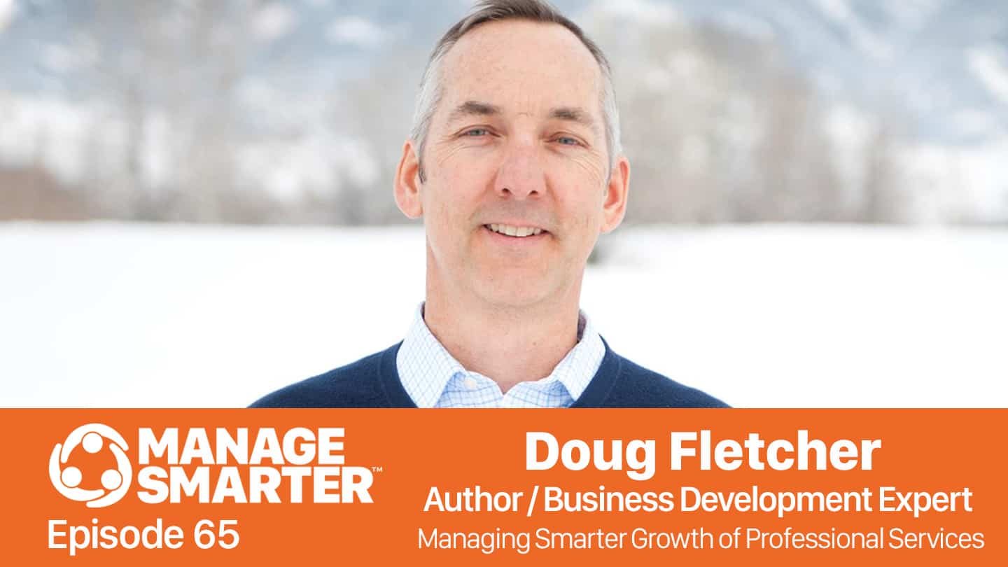Manage Smarter with Doug Fletcher; Professional Services and Business Development