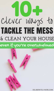 Over 10 Clever Ways to Tackle the Mess and Clean Your House Even If You're Overwhelmed By The Mess