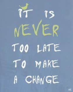 never-too-late-to-make-a-change-e1532277350676