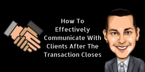 How To Effectively Communicate With Clients After The Transaction Closes