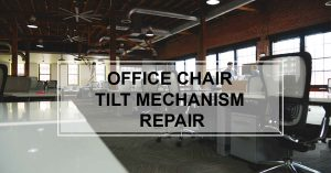 Office Chair Tilt Mechanism Repair