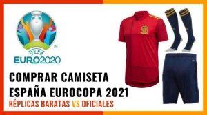 Camiseta y equipación de España Eurocopa 2021: comprar réplicas vs oficiales baratas