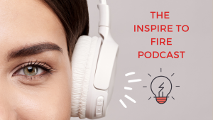 Inspire To FIRE Podcast