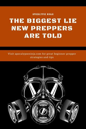 THE BIGGEST LIE NEW PREPPERS ARE TOLD