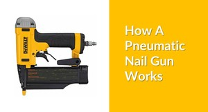 How A Pneumatic Nail Gun Works