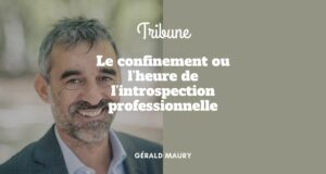 Le confinement ou l'heure de l'introspection professionnelle