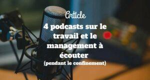 Les 4 podcasts sur le travail et le management à écouter (pendant le confinement)