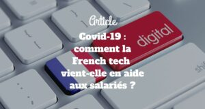Covid-19 : comment la French tech vient-elle en aide aux salariés ?