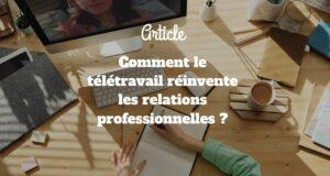 Comment le télétravail réinvente les relations professionnelles ?