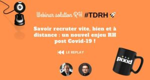 REPLAY Webinar solution RH : Recruter vite, bien et à distance : un nouvel enjeu RH post Covid-19 !