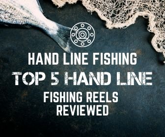 Hand Line Fishing – Top 5 Hand line Fishing Reels Reviewed
