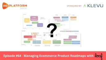 Ecommerce podcast discussing ecommerce roadmap management with Loaf