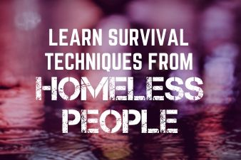 Learn survival techniques from Homeless people! How do they survive?