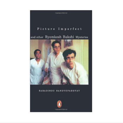 Picture Imperfect & Other Byomkesh Bakshi Mysteries