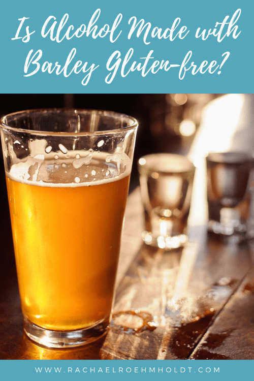 Is Alcohol Made with Barley Gluten-free?
