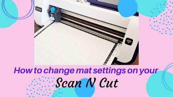How to change the settings on your Scan N Cut