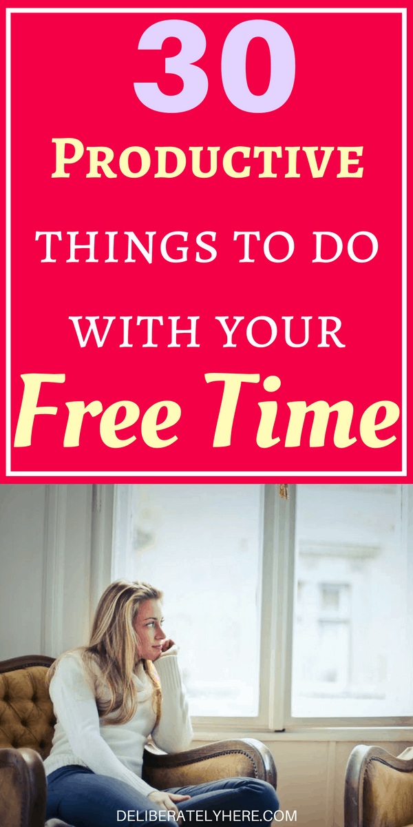 30 Easy & Productive Things to do With Your Free Time