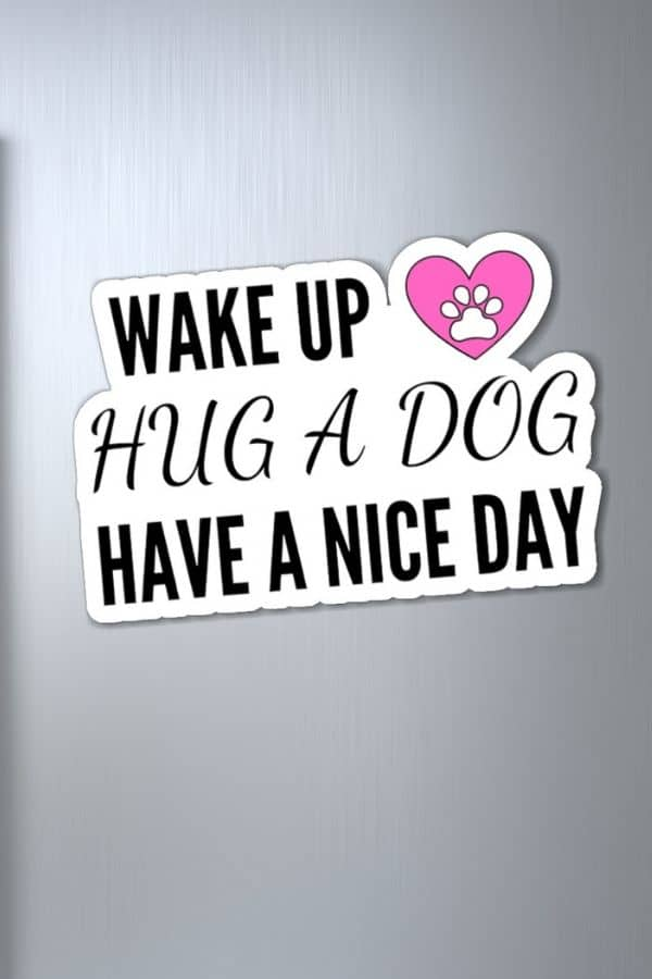 'Wake Up, Hug A Dog, Have A Nce Day' Fridge Magnets