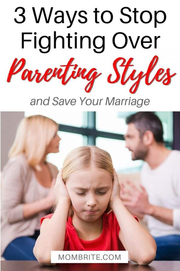 Fighting over parenting styles may happen way too often in your house. It's putting stress on your child and your marriage. Here are 3 ways to stop the fights quickly so you and your spouse can parent as a team. #mombrite #parenting #positiveparenting