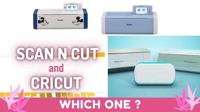 Scan N Cut and Cricut - Which one should you choose