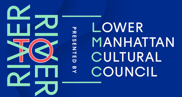 LOWER MANHATTAN CULTURAL COUNCIL PRESENTS THE 20TH ANNUAL RIVER TO RIVER FESTIVAL JUNE 10-27